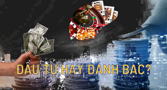 Đầu tư hay đánh bạc